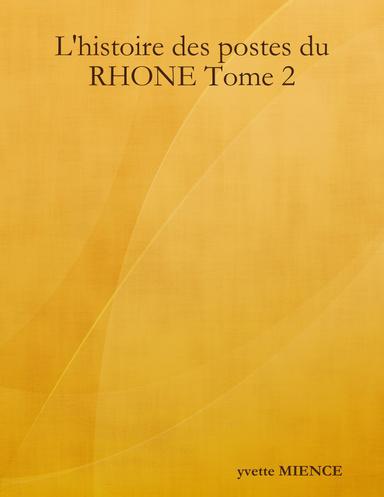 L'histoire des postes du RHONE Tome 2